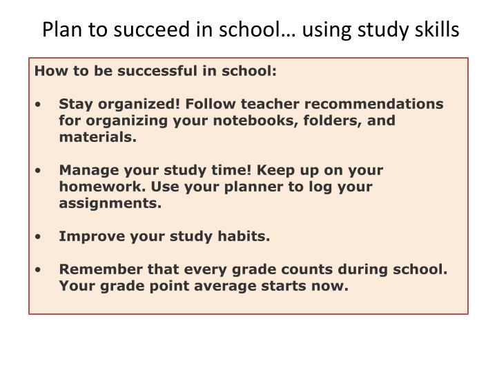 Plan to succeed in school… using study skills