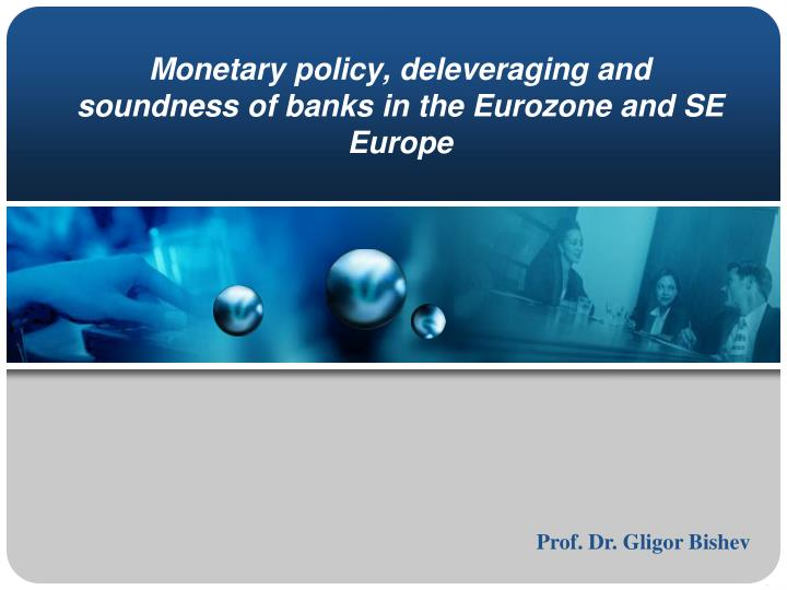 monetary policy deleveraging and soundness of banks in the eurozone and se europe