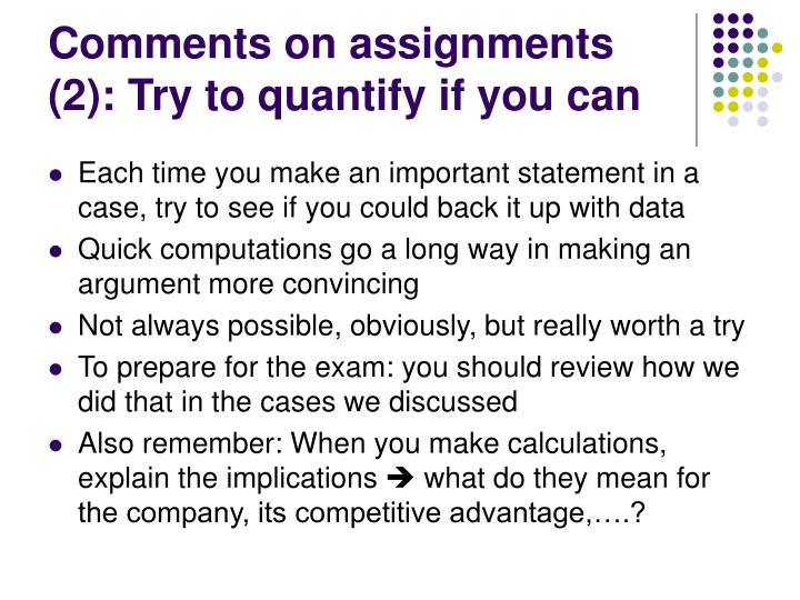 Comments on assignments (2): Try to quantify if you can