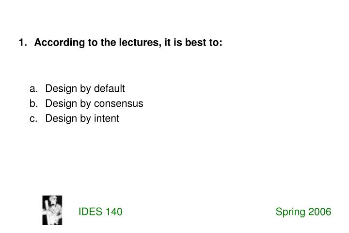1 according to the lectures it is best to