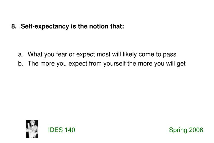 What you fear or expect most will likely come to pass