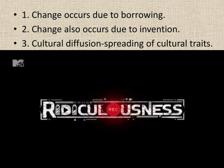 1. Change occurs due to borrowing.