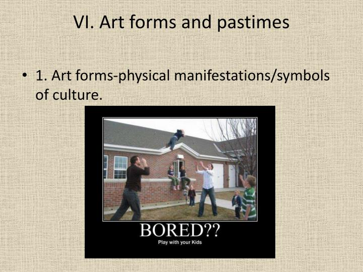 VI. Art forms and pastimes