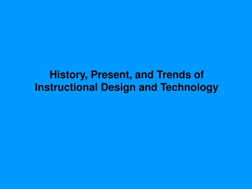 Ppt History Present And Trends Of Instructional Design And Technology Powerpoint Presentation Id 6835904