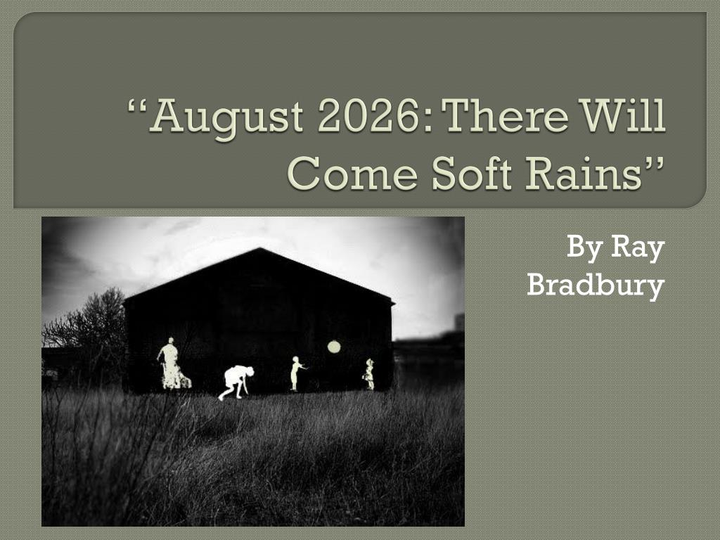 august 2026 there will be soft rains