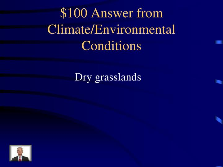 $100 Answer from Climate/Environmental Conditions