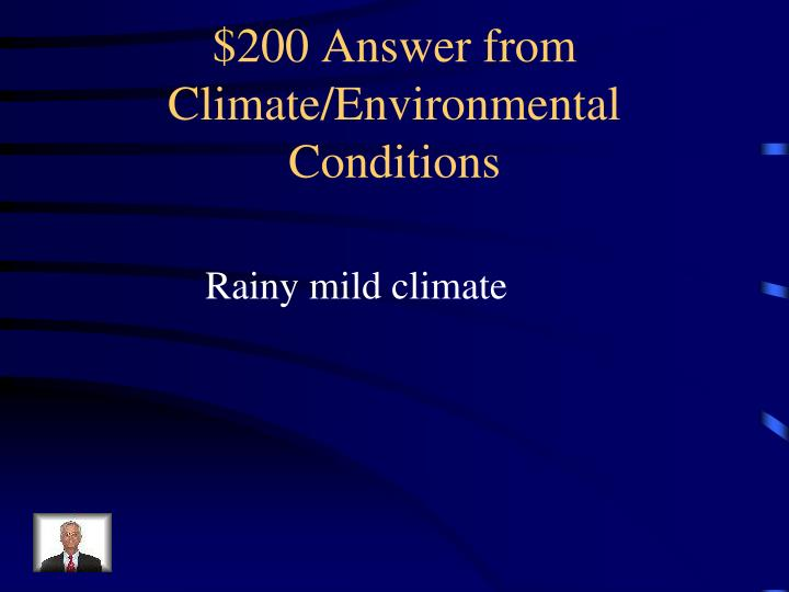 $200 Answer from Climate/Environmental Conditions
