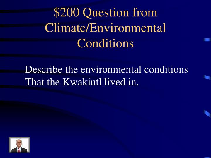 $200 Question from Climate/Environmental Conditions