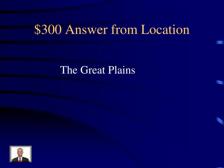$300 Answer from Location