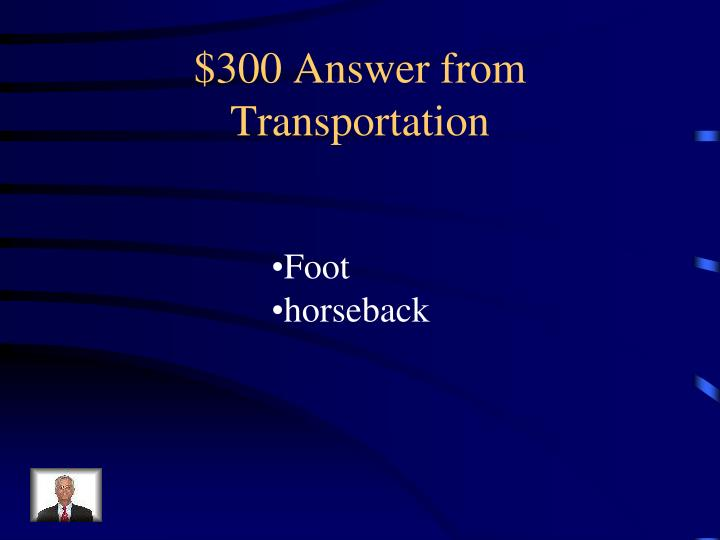 $300 Answer from Transportation