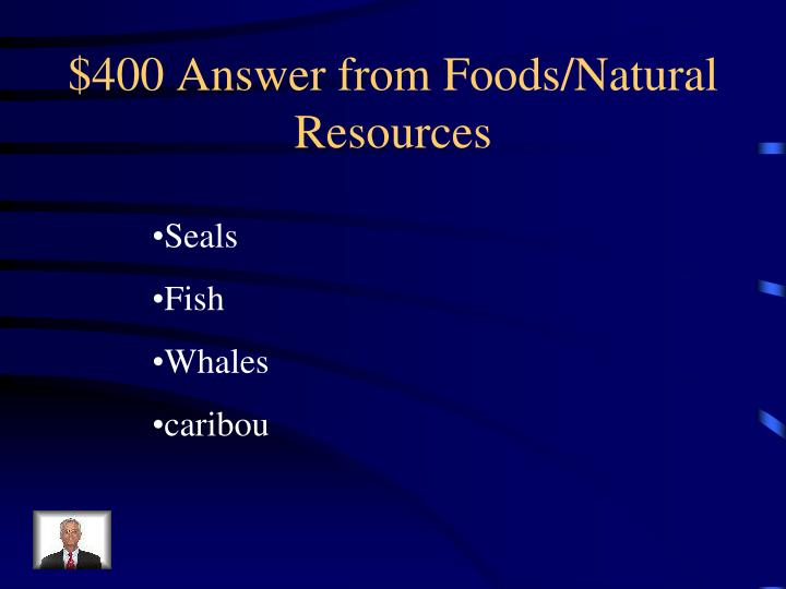 $400 Answer from Foods/Natural Resources