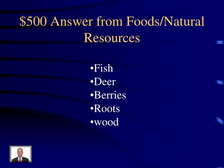 $500 Answer from Foods/Natural Resources