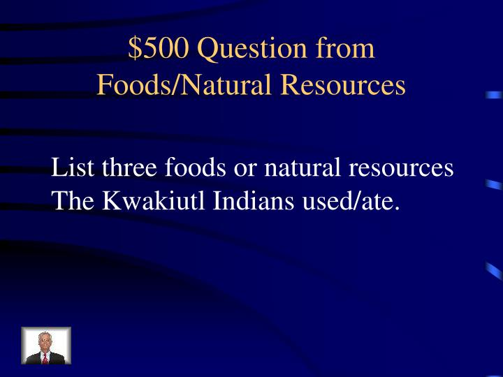$500 Question from Foods/Natural Resources