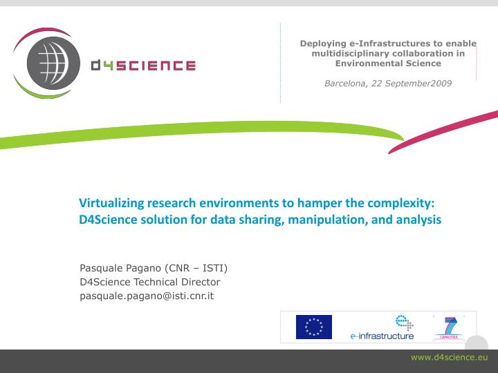 Virtualizing research environments to hamper the complexity: D4Science solution for data sharing, ma...