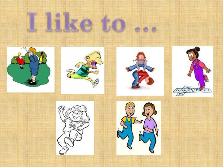 I like to …