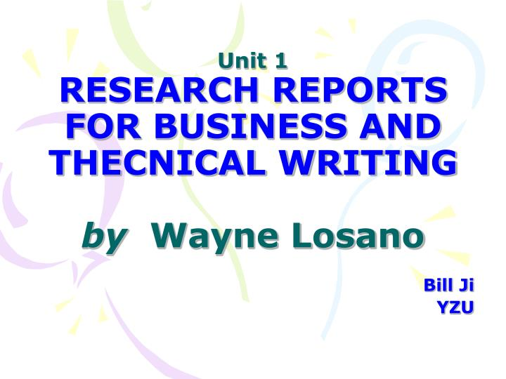 unit 1 research reports for business and thecnical writing by wayne losano n.