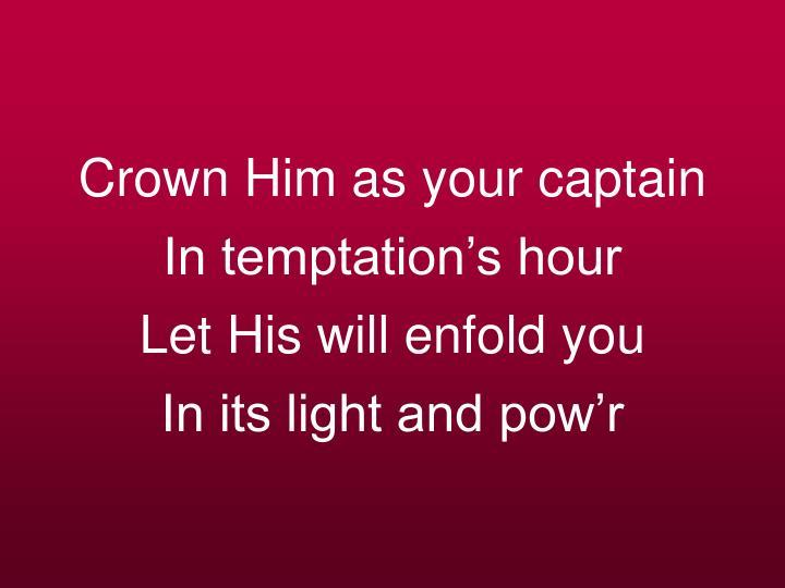 Crown Him as your captain