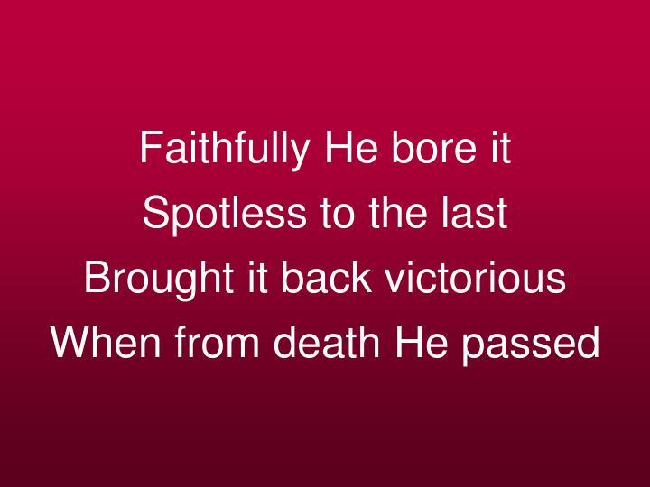 Faithfully He bore it