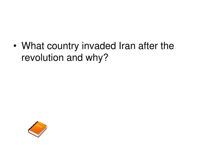 What country invaded Iran after the revolution and why?