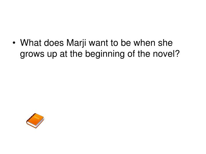 What does Marji want to be when she grows up at the beginning of the novel?