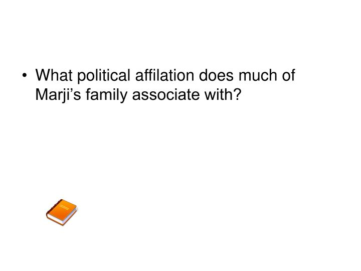 What political affilation does much of Marji's family associate with?