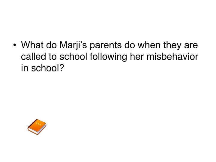 What do Marji's parents do when they are called to school following her misbehavior in school?