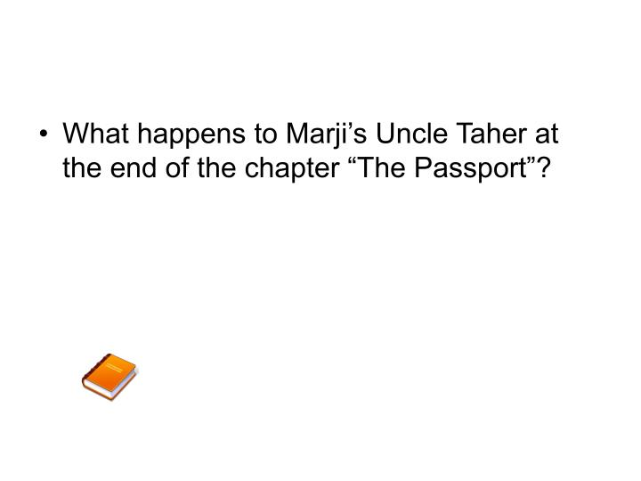 """What happens to Marji's Uncle Taher at the end of the chapter """"The Passport""""?"""