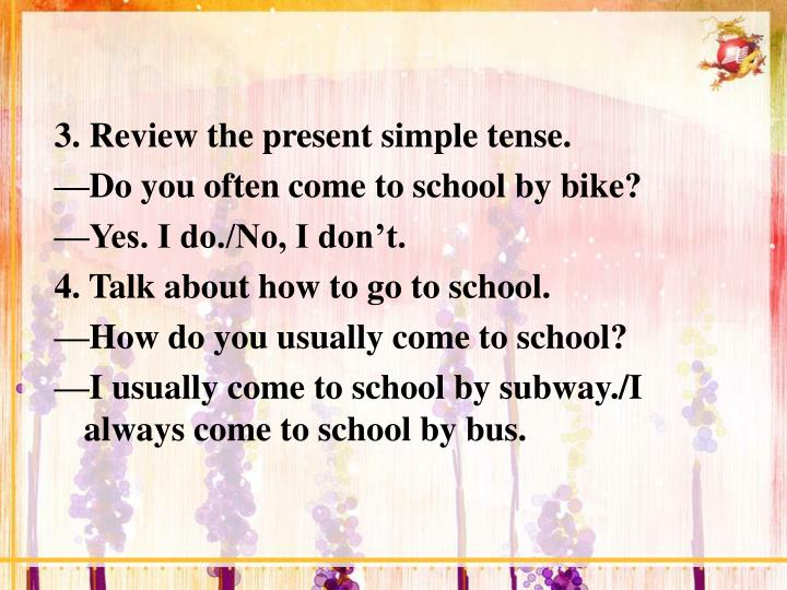 3. Review the present simple tense.