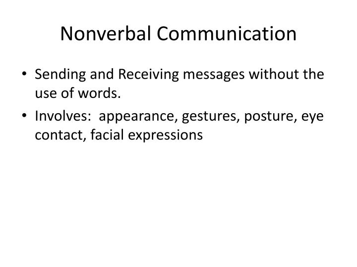 communication sending and receiving verbal information Communication is the process of sending and receiving information, thoughts and ideas it can be in verbal or non-verbal form communication is the means of expressing one's feelings, and emotions towards other individual or towards self.