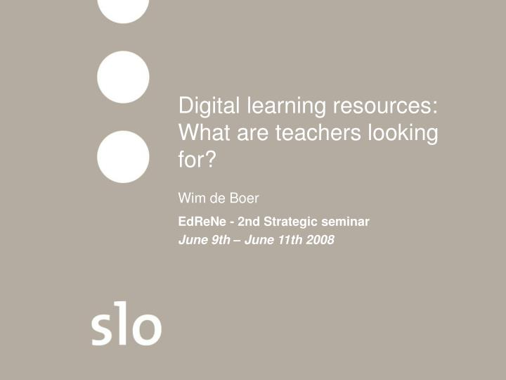 Digital learning resources what are teachers looking for wim de boer