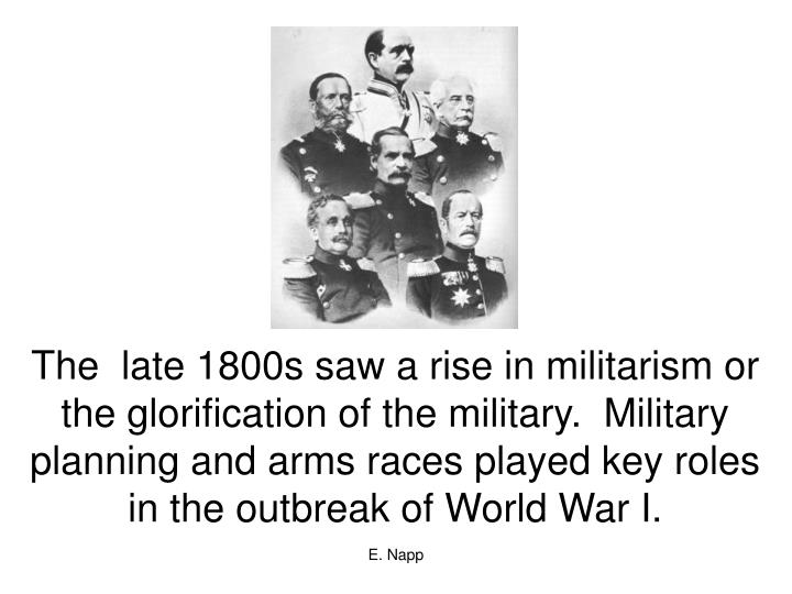 The  late 1800s saw a rise in militarism or