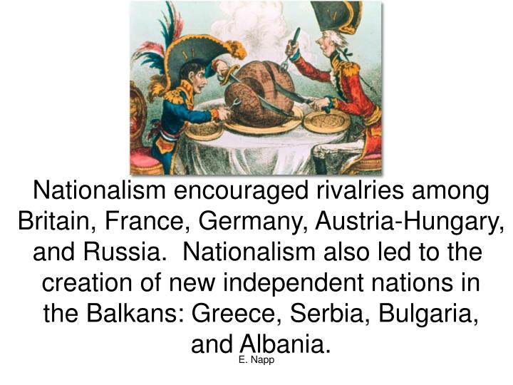 Nationalism encouraged rivalries among
