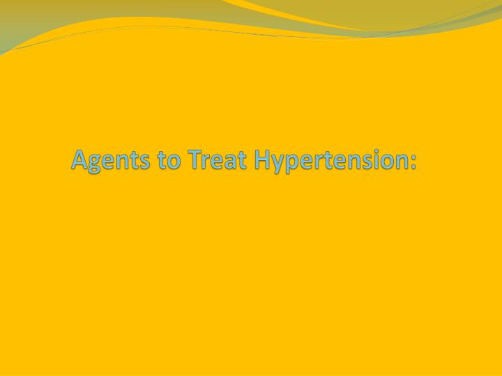 agents to treat hypertension n.