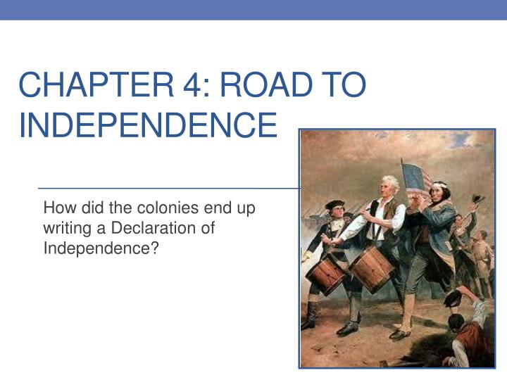 Chapter 4 road to independence