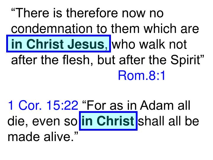 """There is therefore now no condemnation to them which are"