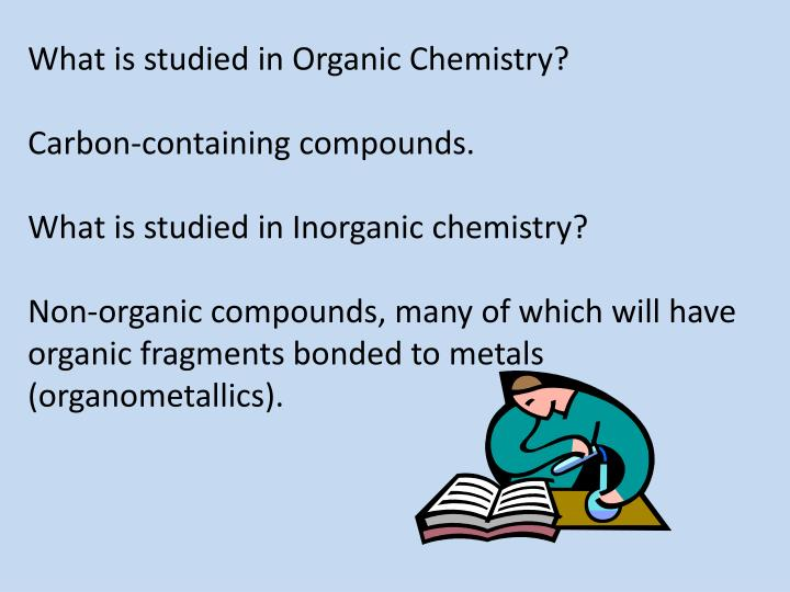 What is studied in Organic Chemistry?