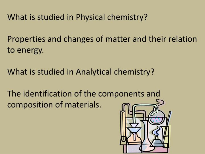 What is studied in Physical chemistry?