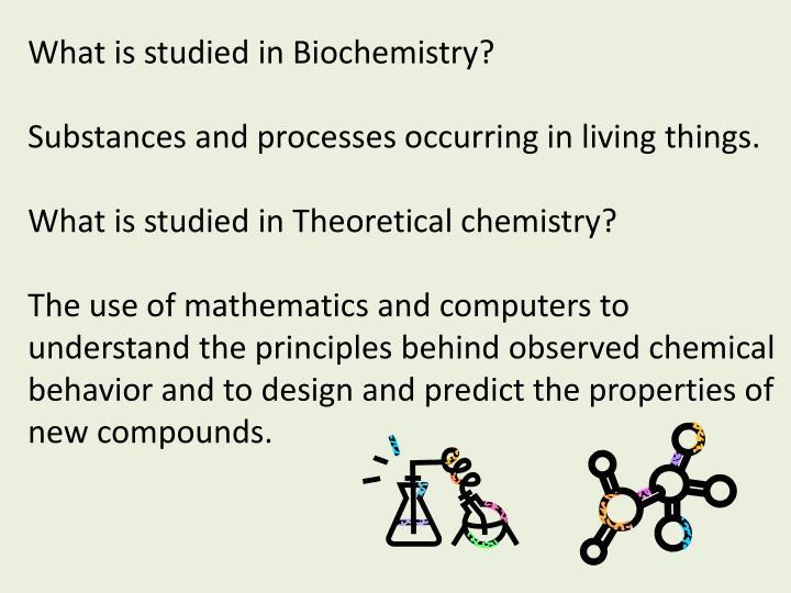 What is studied in Biochemistry?