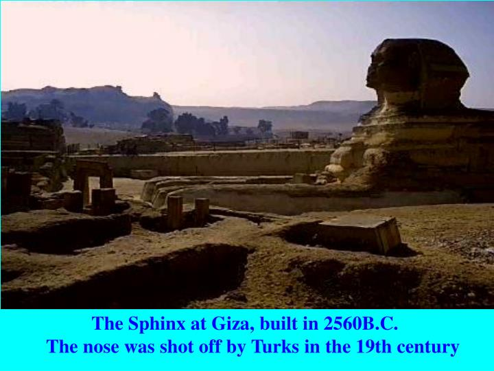 The Sphinx at Giza, built in 2560B.C.