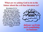 what are we asking god to do in the future about the evil that threatens us1