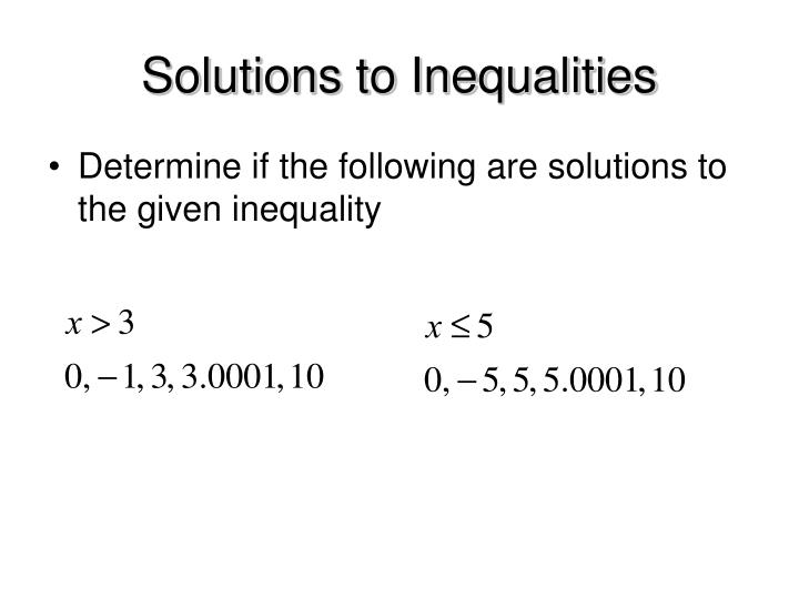 Solutions to Inequalities