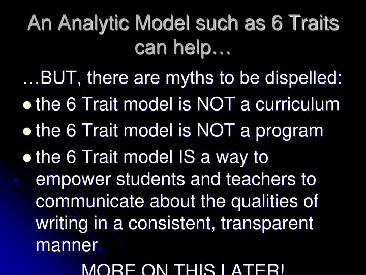 An Analytic Model such as 6 Traits can help…