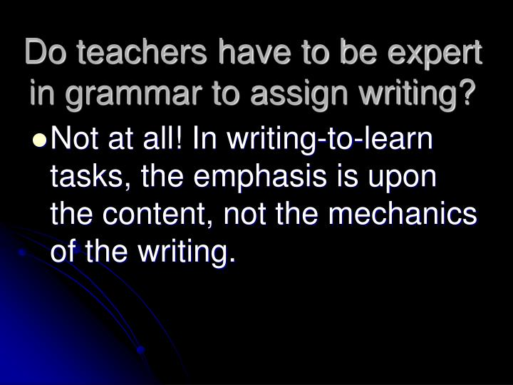 Do teachers have to be expert in grammar to assign writing?