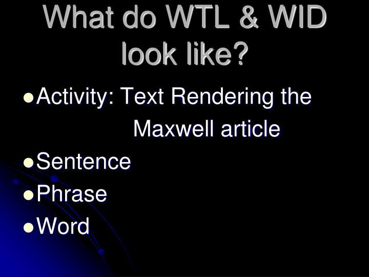 What do WTL & WID look like?