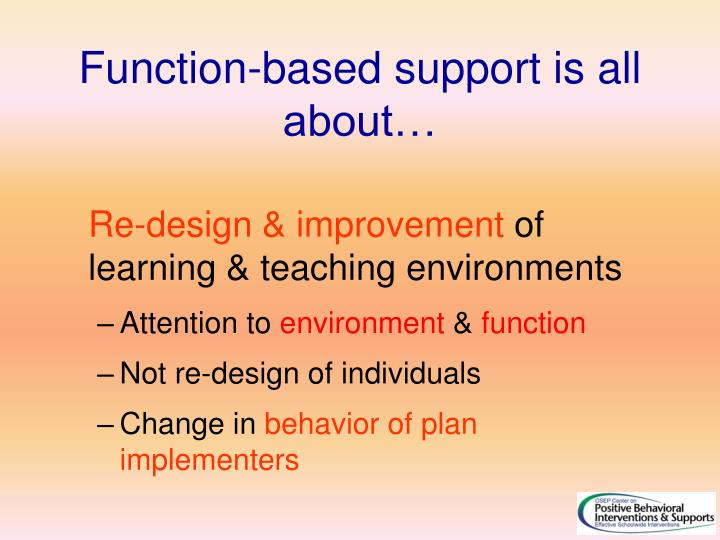 Function-based support is all about…