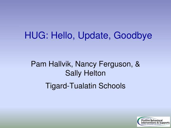HUG: Hello, Update, Goodbye