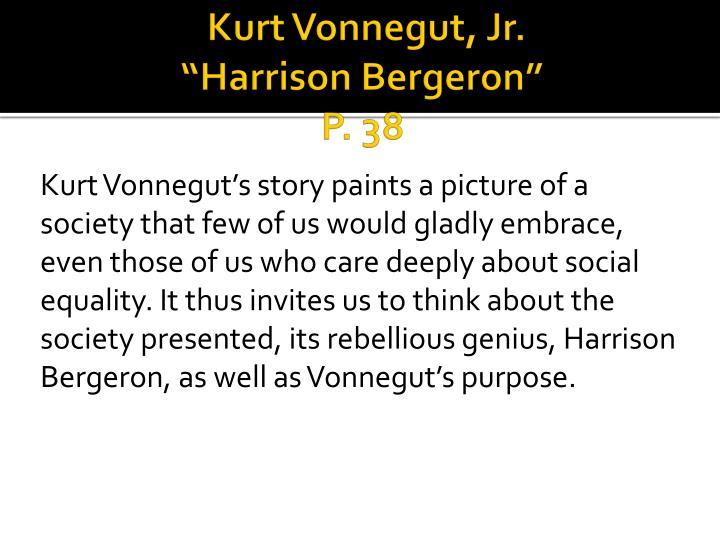 harrison bergeron kurt vonnegut 1 Harrison bergeron, age fourteen, she said in a grackle squawk, has just escaped from jail, where he was held on suspicion of plotting to overthrow the government kurt vonnegut, harrison bergeron (series: # ) thank you for reading books on bookfromnet.