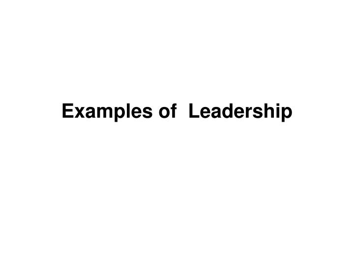 Examples of  Leadership