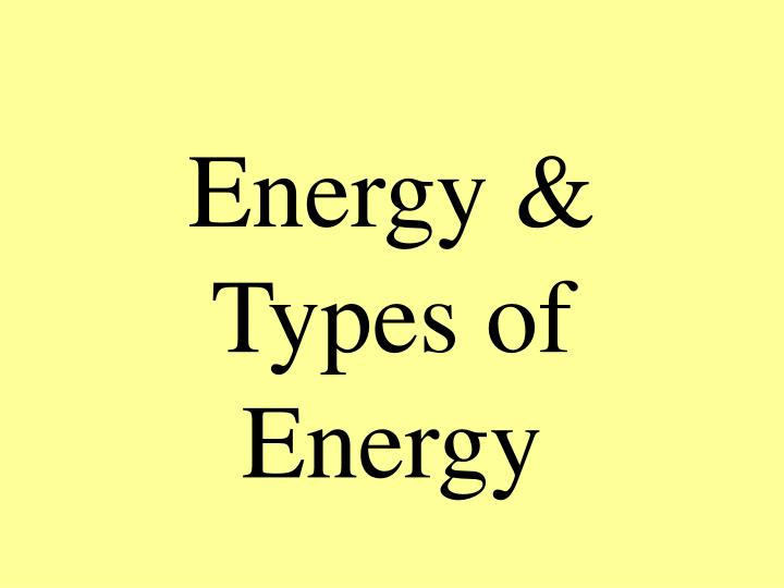 Energy types of energy