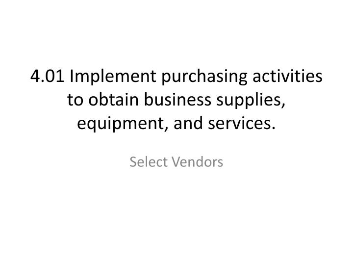 4 01 implement purchasing activities to obtain business supplies equipment and services n.